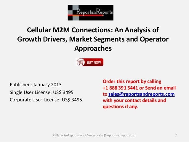 Cellular M2M Connections: An Analysis of Growth Drivers, Market Segments and Operator Approaches Published: January 2013 S...