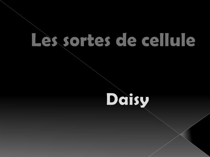 Les sortes de cellule<br />Daisy<br />