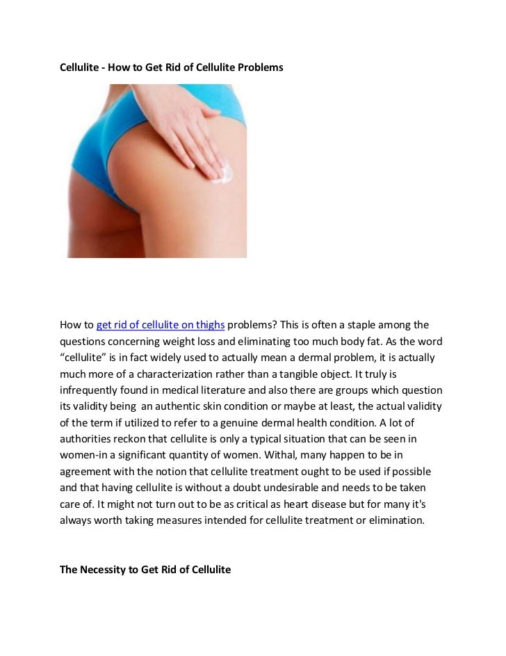 Cellulite - How to Get Rid of Cellulite ProblemsHow to get rid of cellulite on thighs problems? This is often a staple amo...