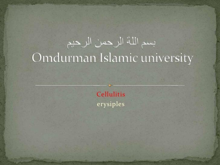 Cellulitis<br />erysiples<br />بسم اللة الرحمن الرحيم Omdurman Islamic university<br />