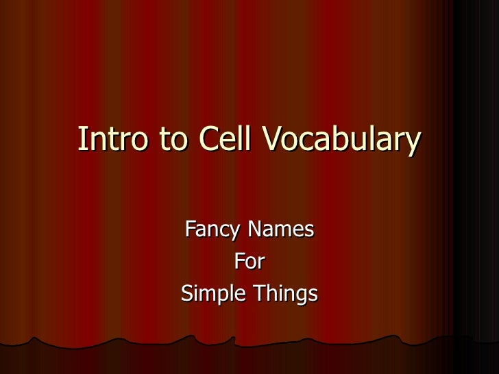 Intro to Cell Vocabulary Fancy Names For Simple Things