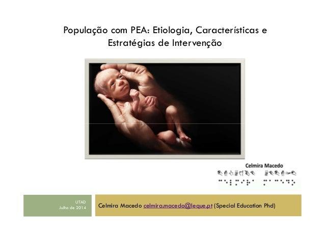 População com PEA: Etiologia, Características e Estratégias de Intervenção Celmira Macedo celmira.macedo@leque.pt (Special...