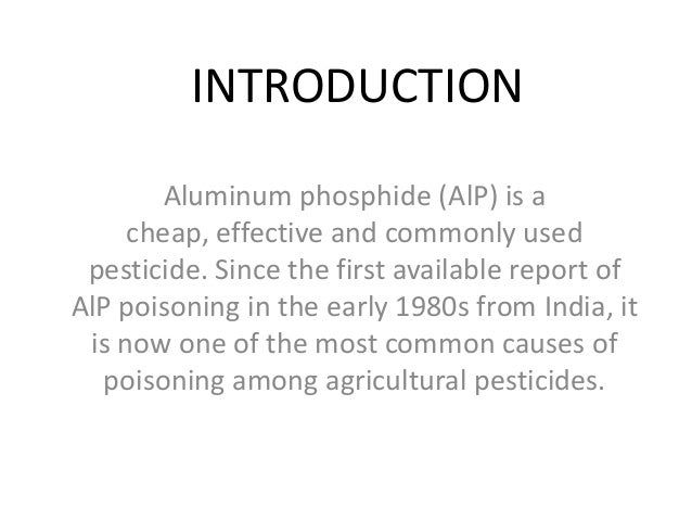 INTRODUCTION Aluminum phosphide (AlP) is a cheap, effective and commonly used pesticide. Since the first available report ...