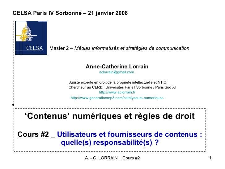 CELSA Paris IV Sorbonne – 21 janvier 2008 Anne-Catherine Lorrain [email_address]   Juriste experte en droit de la propriét...