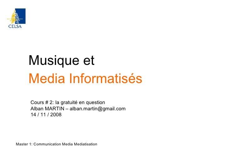 Musique et Media Informatisés Master 1: Communication Media Mediatisation Cours # 2: la gratuité en question Alban MARTIN ...