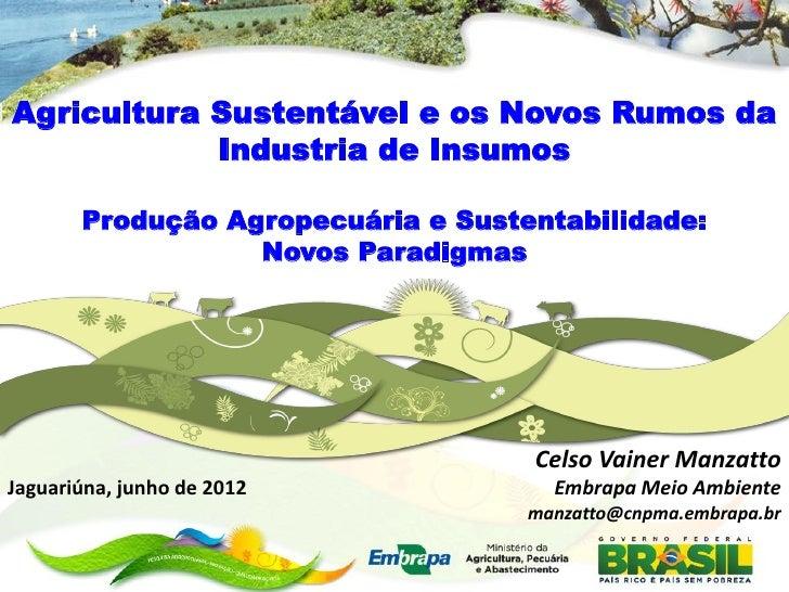 Agricultura Sustentável e os Novos Rumos da            Industria de Insumos       Produção Agropecuária e Sustentabilidade...