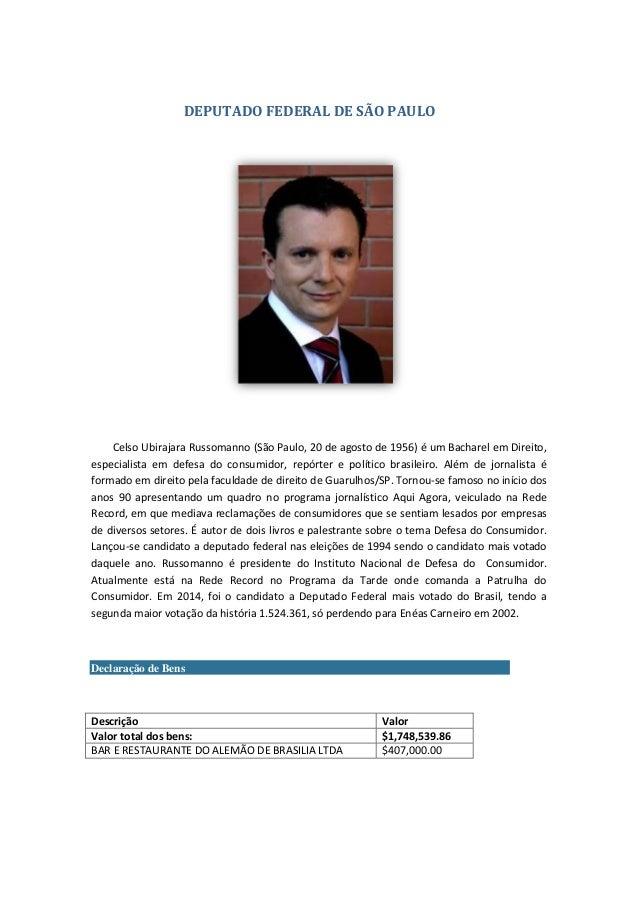 DEPUTADO FEDERAL DE SÃO PAULO Celso Ubirajara Russomanno (São Paulo, 20 de agosto de 1956) é um Bacharel em Direito, espec...