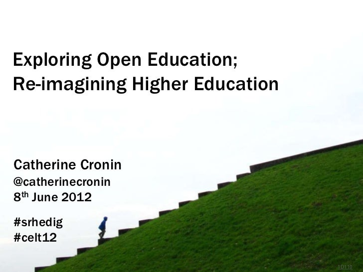 Exploring Open Education;Re-imagining Higher EducationCatherine Cronin@catherinecronin8th June 2012#srhedig#celt12        ...