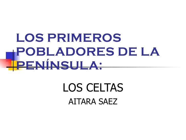 LOS PRIMEROS POBLADORES DE LA PENÍNSULA: LOS CELTAS AITARA SAEZ