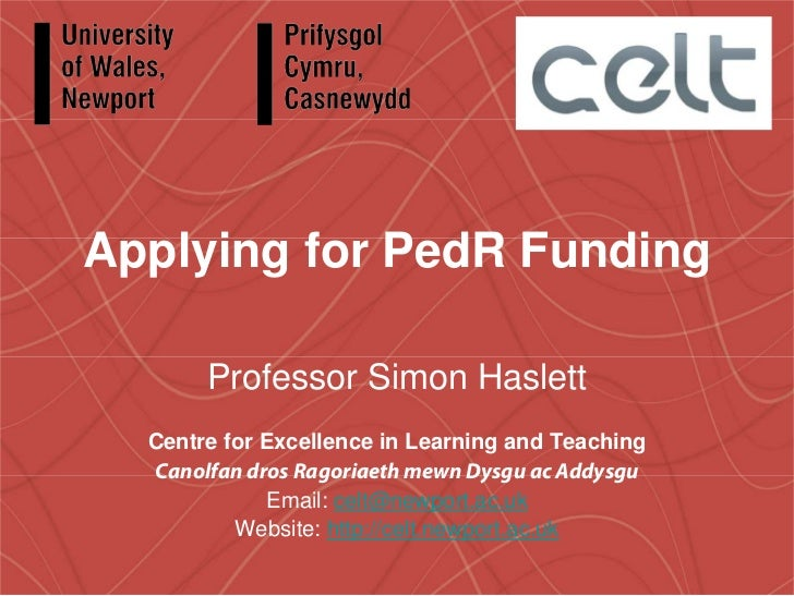 Applying for PedR Funding       Professor Simon Haslett  Centre for Excellence in Learning and Teaching  Canolfan dros Rag...