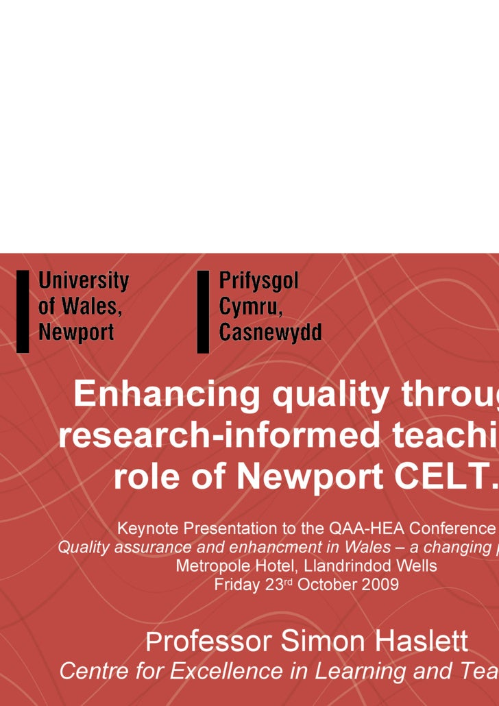 Enhancing quality through research-informed teaching: role of Newport CELT. Keynote Presentation to the QAA-HEA Conference...