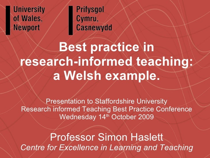 Best practice in research-informed teaching: a Welsh example. Presentation to Staffordshire University Research informed T...