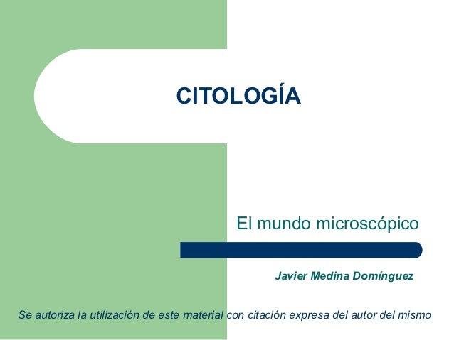 CITOLOGÍA                                            El mundo microscópico                                                ...