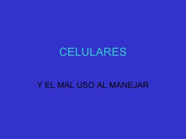 CELULARES Y EL MAL USO AL MANEJAR