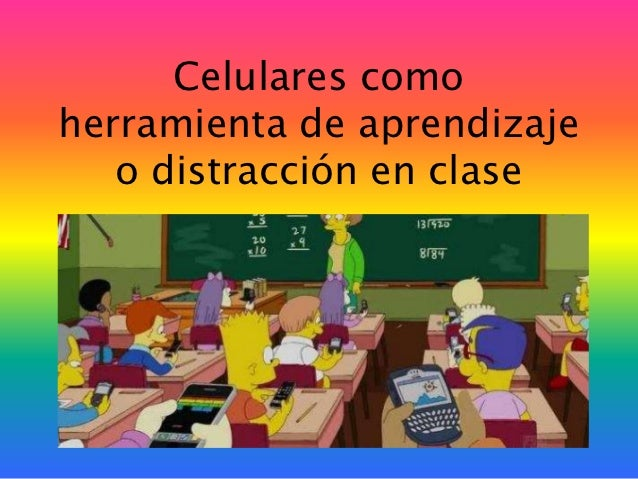 Celulares comoherramienta de aprendizaje   o distracción en clase