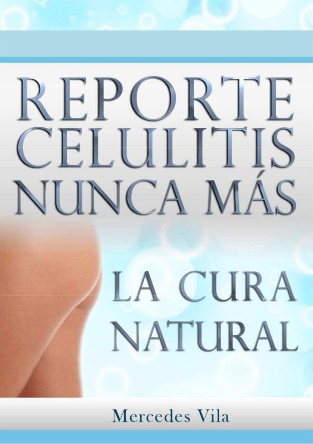 Celulitis Nunca Más. La Cura Natural                         http://comoeliminarlacelulitisconcuranatural.blogspot.com 1