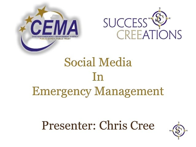 Social Media In Emergency Management Presenter: Chris Cree