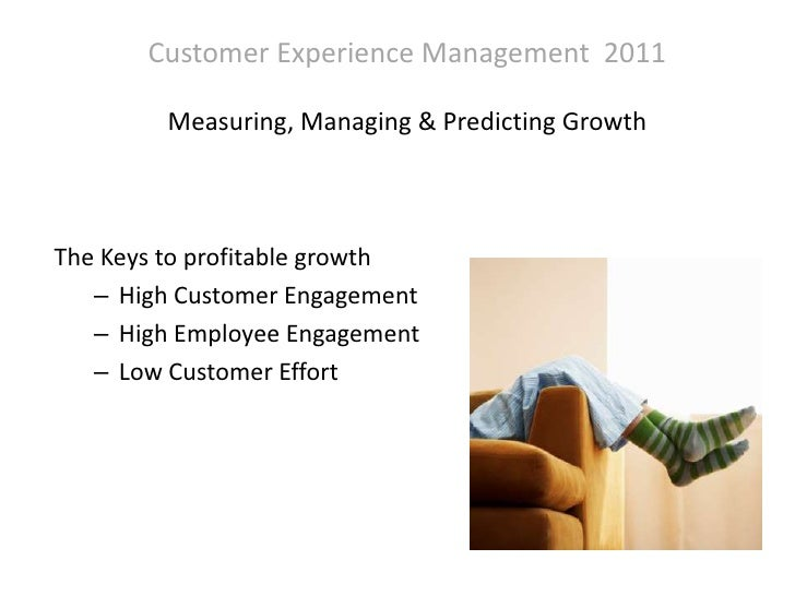Customer Experience Management  2011Measuring, Managing & Predicting Growth <br />The Keys to profitable growth<br />High ...
