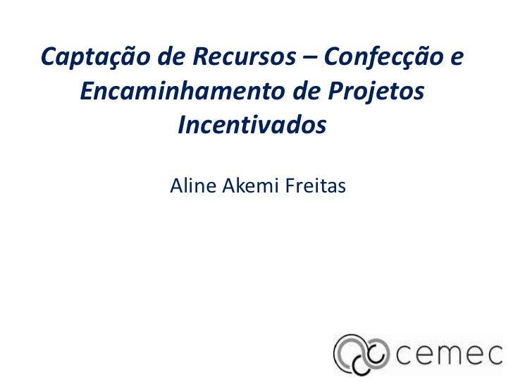 Captação de Recursos – Confecção e   Encaminhamento de Projetos          Incentivados          Aline Akemi Freitas