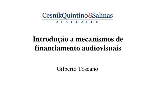 Introdução a mecanismos de financiamento audiovisuais Gilberto Toscano