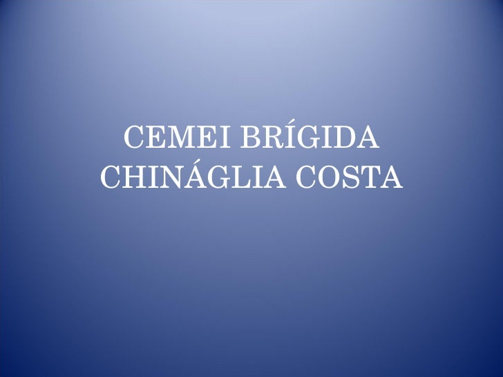 CEMEI BRÍGIDA CHINÁGLIA COSTA