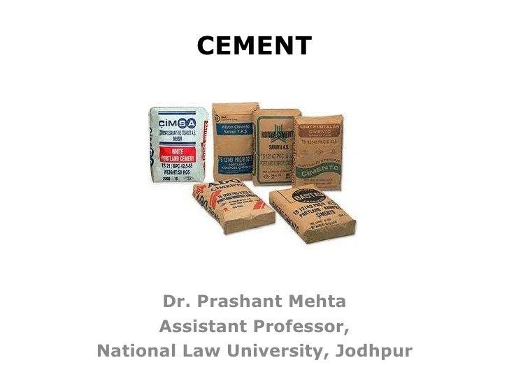 CEMENT Dr. Prashant Mehta Assistant Professor, National Law University, Jodhpur