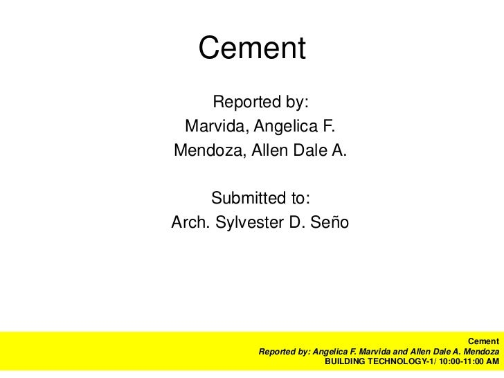 Cement    Reported by: Marvida, Angelica F.Mendoza, Allen Dale A.     Submitted to:Arch. Sylvester D. Seño                ...