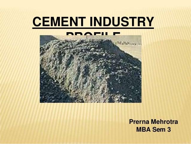CEMENT INDUSTRY PROFILE Prerna Mehrotra MBA Sem 3