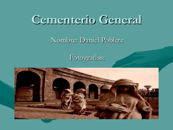 Cementerio General Nombre: Daniel Poblete Fotografías: