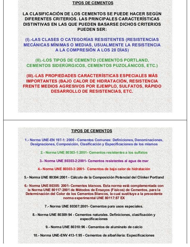 TIPOS DE CEMENTOSLA CLASIFICACIÓN DE LOS CEMENTOS SE PUEDE HACER SEGÚN DIFERENTES CRITERIOS. LAS PRINCIPALES CARACTERÍSTIC...