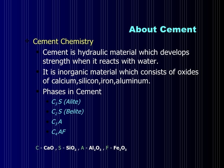 About Cement  <ul><li>Cement Chemistry  </li></ul><ul><ul><li>Cement is hydraulic material which develops strength when it...