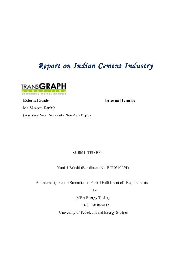 Report on Indian Cement IndustryExternal GuideMr. Vempati Karthik(Assistant Vice President - Non Agri Dept.)SUBMITTED BY:Y...