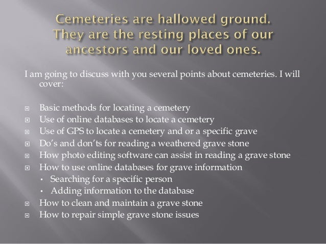I am going to discuss with you several points about cemeteries. I will cover:              Basic methods for locat...