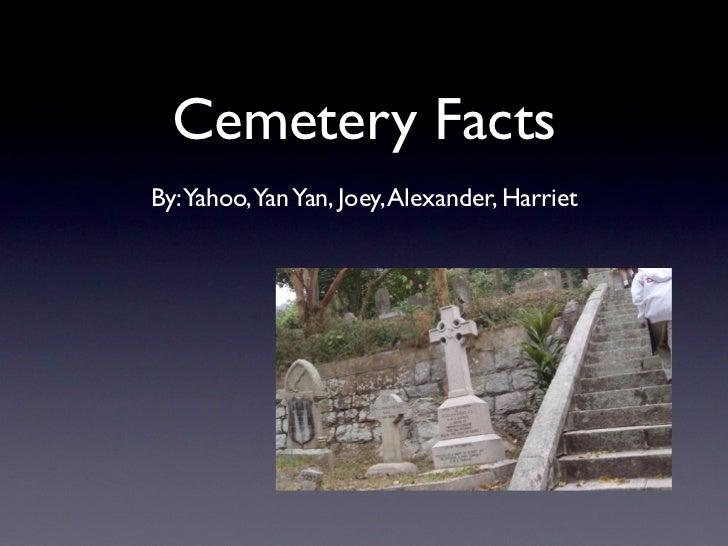 Cemetery FactsBy: Yahoo,Yan Yan, Joey, Alexander, Harriet