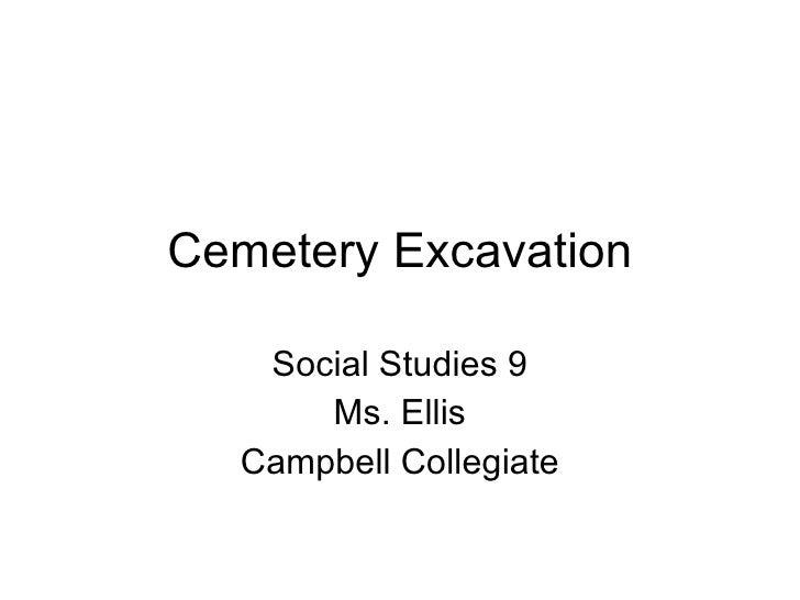 Cemetery Excavation Social Studies 9 Ms. Ellis Campbell Collegiate