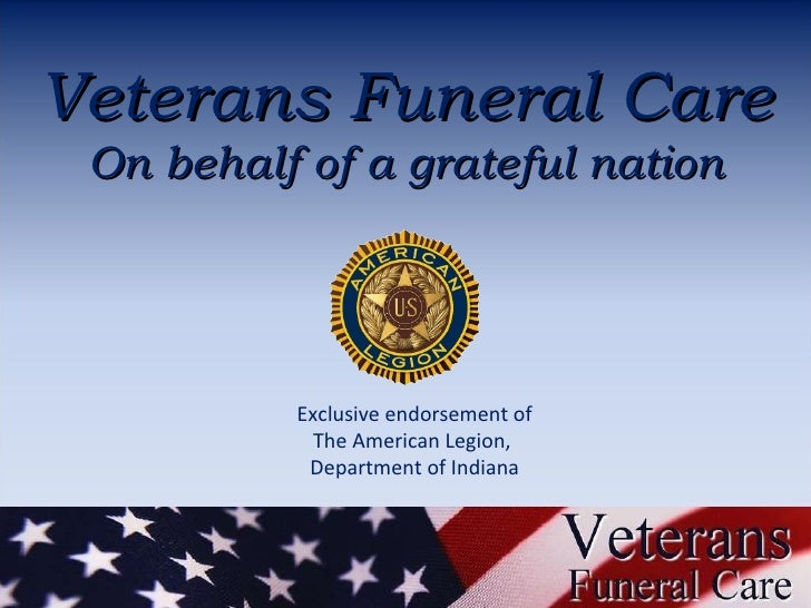 Veterans Funeral Care On behalf of a grateful nation Exclusive endorsement of The American Legion,  Department of Indiana