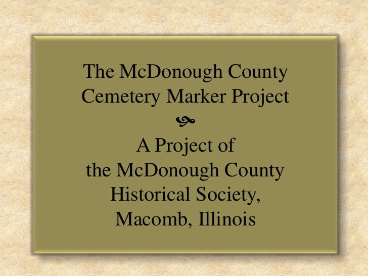 The McDonough County <br />Cemetery Marker Project <br /><br />A Project of <br />the McDonough County <br />Historical S...
