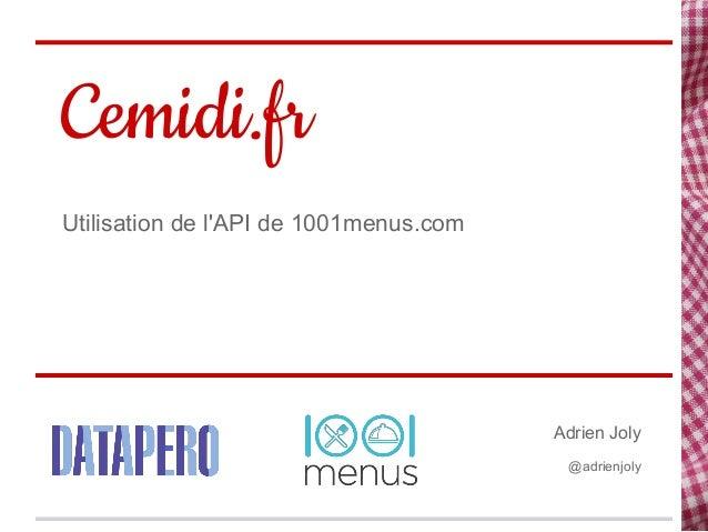 Cemidi.frUtilisation de lAPI de 1001menus.com                                        Adrien Joly                          ...