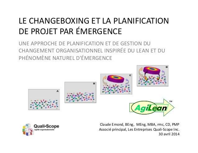 Claude Emond et QualiScope 2013-2014 1AgiLean ™™ LE CHANGEBOXING ET LA PLANIFICATION DE PROJET PAR ÉMERGENCE UNE APPROCHE ...