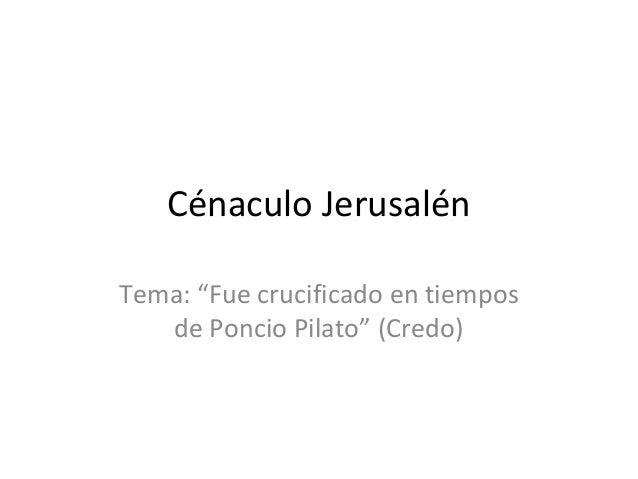 """Cénaculo JerusalénTema: """"Fue crucificado en tiempos   de Poncio Pilato"""" (Credo)"""