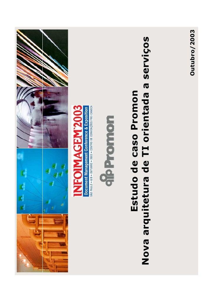 Estudo de caso Promon Nova arquitetura de TI orientada a serviços                                       Outubro/2003