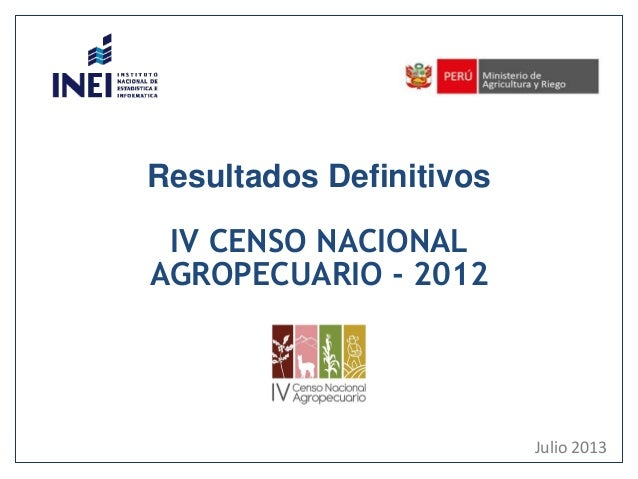 Resultados Definitivos IV CENSO NACIONAL AGROPECUARIO - 2012 Julio 2013