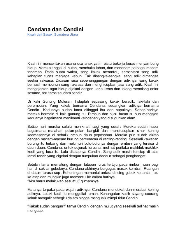 Cendana dan CendiniKisah dari Sasak, Sumatera UtaraKisah ini menceritakan usaha dua anak yatim piatu bekerja keras menyamb...