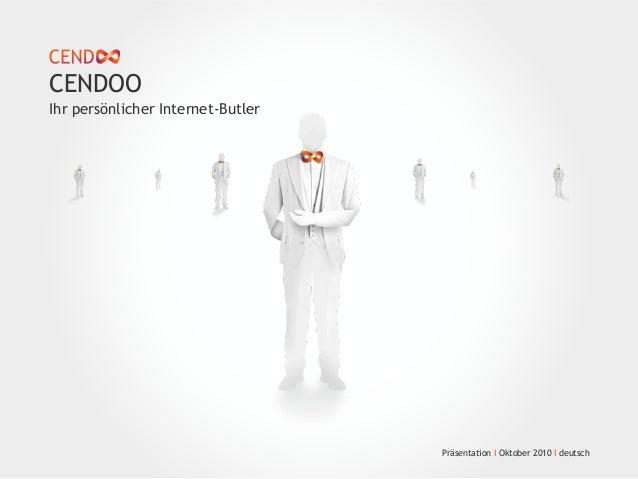 Ihr persönlicher Internet-Butler CENDOO Präsentation I Oktober 2010 I deutsch