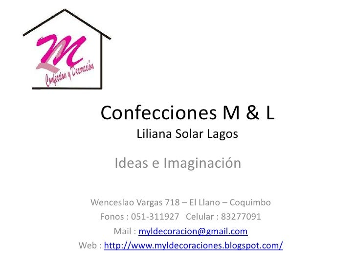 Confecciones M & L             Liliana Solar Lagos        Ideas e Imaginación  Wenceslao Vargas 718 – El Llano – Coquimbo ...
