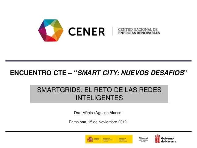 """ENCUENTRO CTE – """"SMART CITY: NUEVOS DESAFIOS""""      SMARTGRIDS: EL RETO DE LAS REDES               INTELIGENTES            ..."""