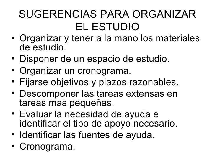 SUGERENCIAS PARA ORGANIZAR EL ESTUDIO <ul><li>Organizar y tener a la mano los materiales de estudio. </li></ul><ul><li>Dis...