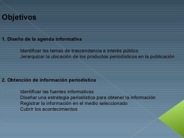 Objetivos 1. Diseño de la agenda informativa  Identificar los temas de trascendencia e interés público  Jerarquizar la ubi...
