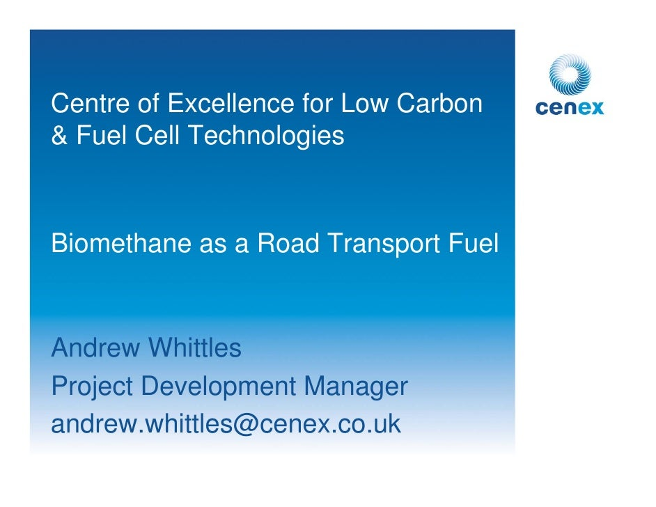 Centre of Excellence for Low Carbon & Fuel Cell Technologies    Biomethane as a Road Transport Fuel   Andrew Whittles Proj...