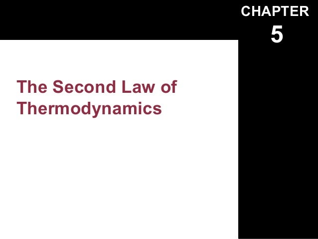 CHAPTER                       5The Second Law ofThermodynamics